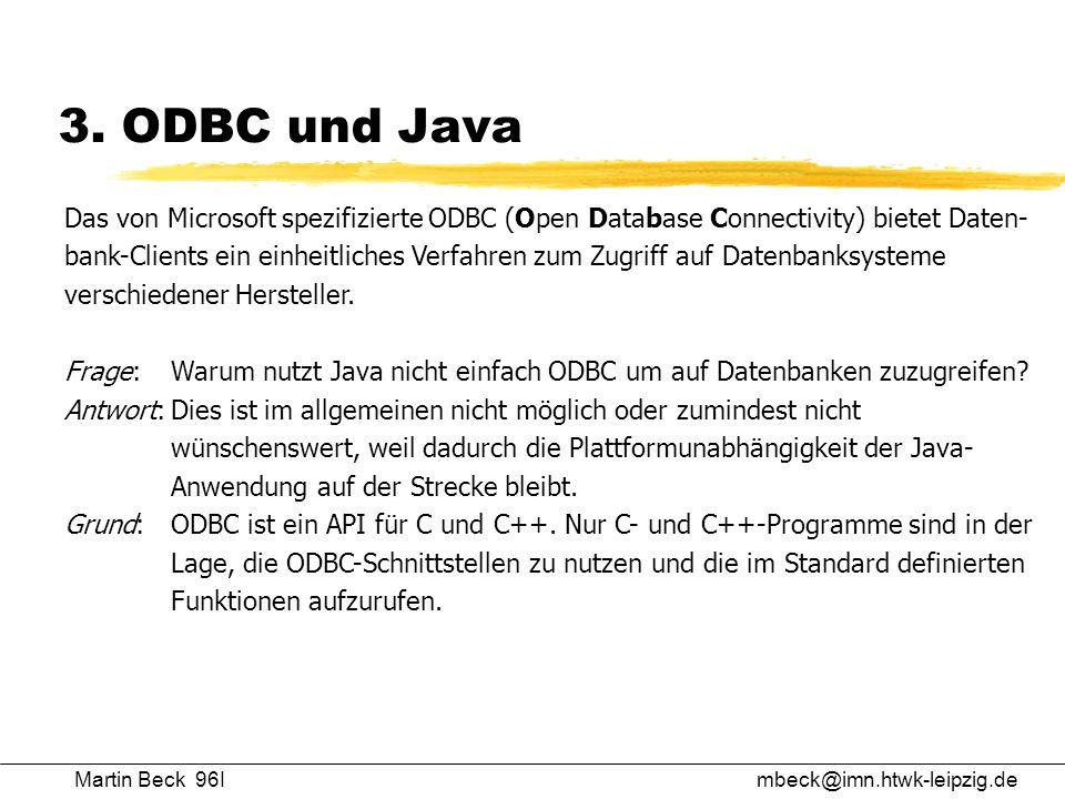 Martin Beck 96Imbeck@imn.htwk-leipzig.de 3. ODBC und Java Das von Microsoft spezifizierte ODBC (Open Database Connectivity) bietet Daten- bank-Clients
