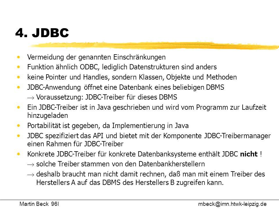 Martin Beck 96Imbeck@imn.htwk-leipzig.de 4. JDBC Vermeidung der genannten Einschränkungen Funktion ähnlich ODBC, lediglich Datenstrukturen sind anders