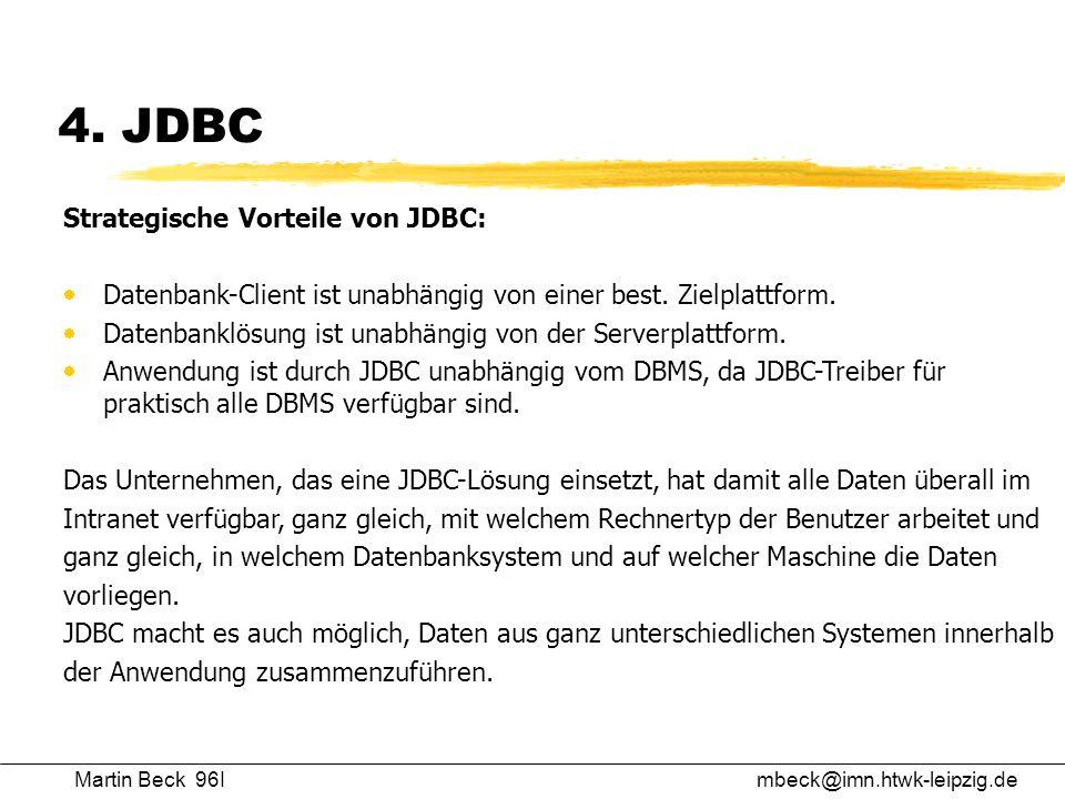 Martin Beck 96Imbeck@imn.htwk-leipzig.de 4. JDBC Strategische Vorteile von JDBC: Datenbank-Client ist unabhängig von einer best. Zielplattform. Datenb