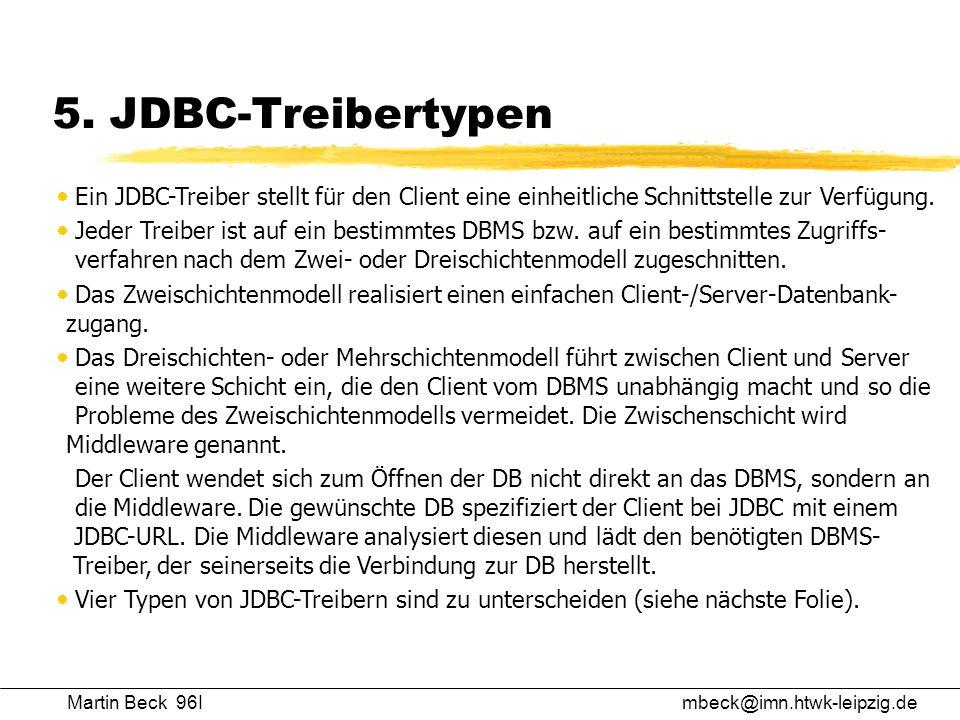 Martin Beck 96Imbeck@imn.htwk-leipzig.de 5. JDBC-Treibertypen Ein JDBC-Treiber stellt für den Client eine einheitliche Schnittstelle zur Verfügung. Je