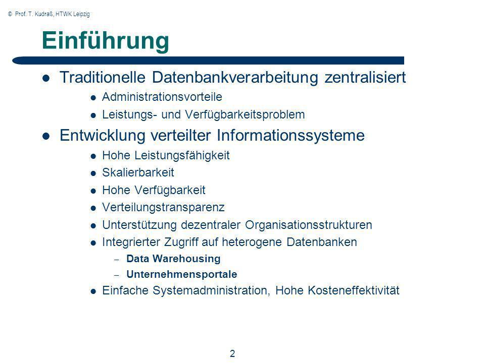 © Prof. T. Kudraß, HTWK Leipzig 2 Einführung Traditionelle Datenbankverarbeitung zentralisiert Administrationsvorteile Leistungs- und Verfügbarkeitspr
