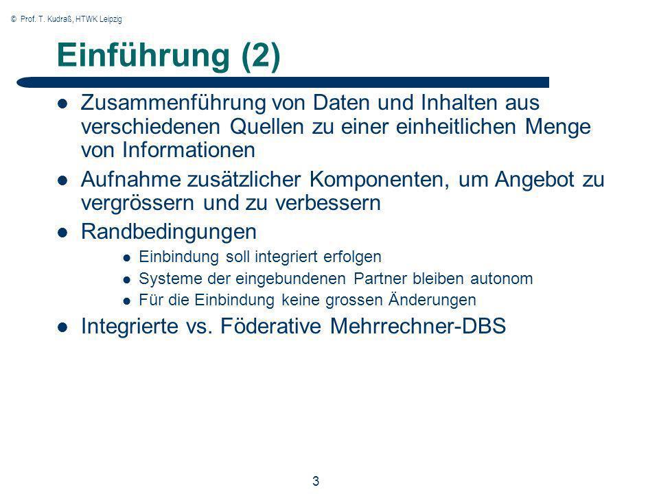 © Prof. T. Kudraß, HTWK Leipzig 3 Einführung (2) Zusammenführung von Daten und Inhalten aus verschiedenen Quellen zu einer einheitlichen Menge von Inf