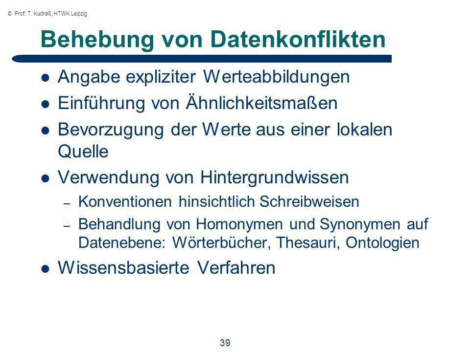 © Prof. T. Kudraß, HTWK Leipzig 39 Behebung von Datenkonflikten Angabe expliziter Werteabbildungen Einführung von Ähnlichkeitsmaßen Bevorzugung der We