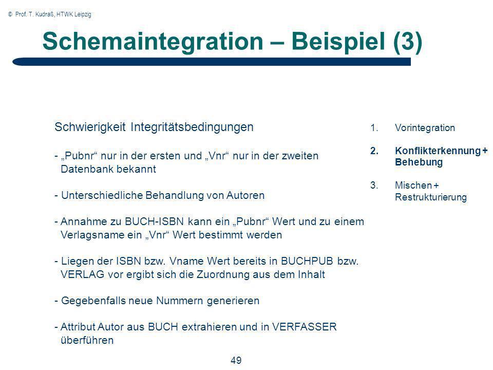 © Prof. T. Kudraß, HTWK Leipzig 49 Schemaintegration – Beispiel (3) 1.Vorintegration 2.Konflikterkennung + Behebung 3.Mischen + Restrukturierung Schwi