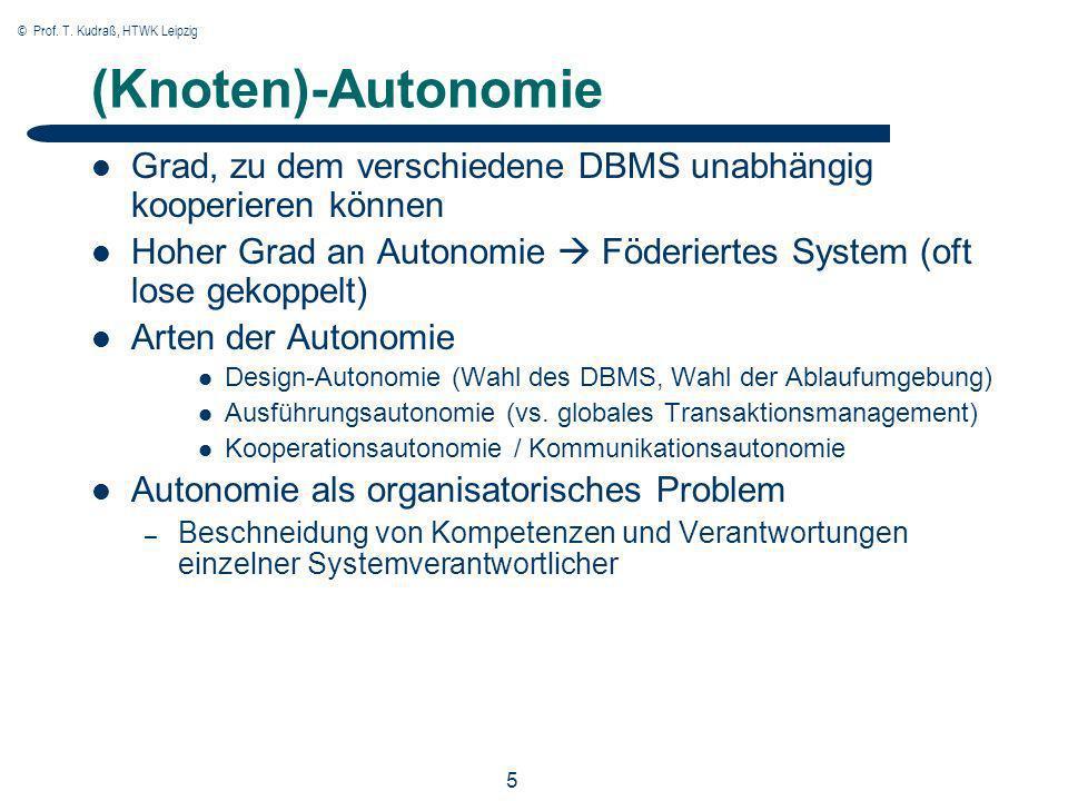 © Prof. T. Kudraß, HTWK Leipzig 5 (Knoten)-Autonomie Grad, zu dem verschiedene DBMS unabhängig kooperieren können Hoher Grad an Autonomie Föderiertes