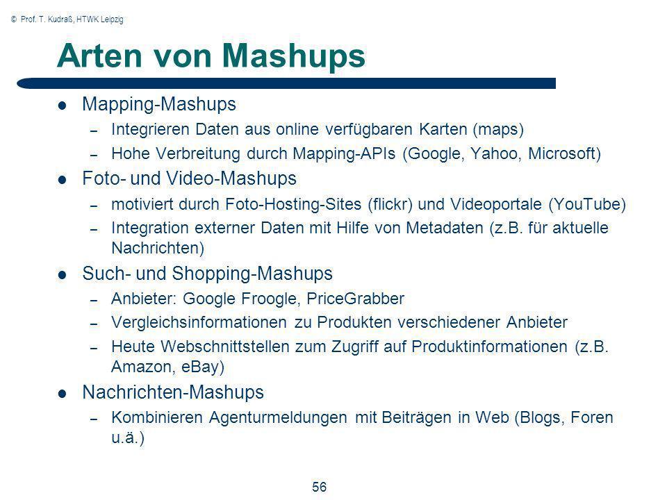 © Prof. T. Kudraß, HTWK Leipzig 56 Arten von Mashups Mapping-Mashups – Integrieren Daten aus online verfügbaren Karten (maps) – Hohe Verbreitung durch