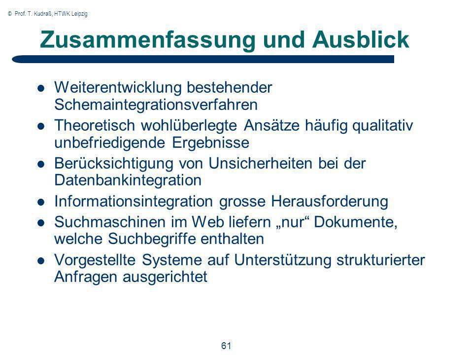 © Prof. T. Kudraß, HTWK Leipzig 61 Zusammenfassung und Ausblick Weiterentwicklung bestehender Schemaintegrationsverfahren Theoretisch wohlüberlegte An