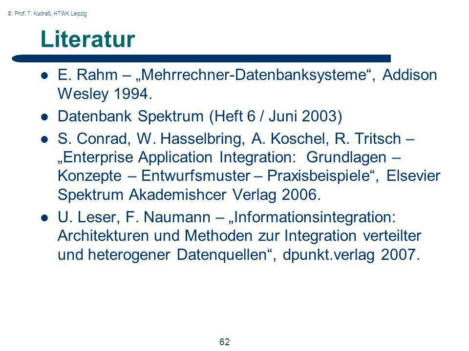 © Prof. T. Kudraß, HTWK Leipzig 62 Literatur E. Rahm – Mehrrechner-Datenbanksysteme, Addison Wesley 1994. Datenbank Spektrum (Heft 6 / Juni 2003) S. C