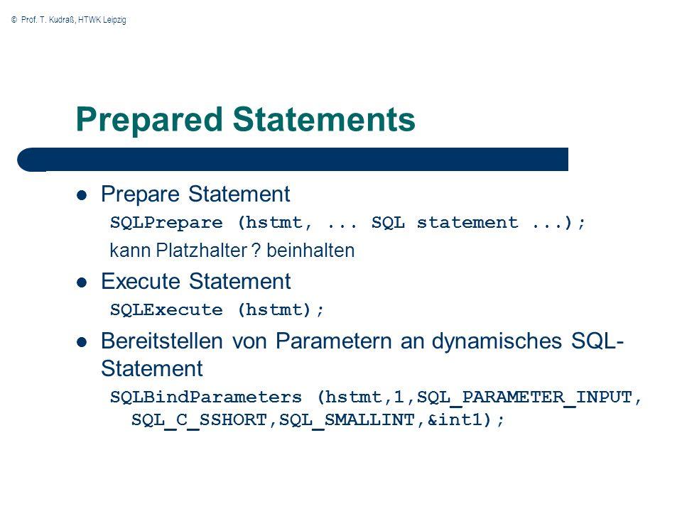 © Prof.T. Kudraß, HTWK Leipzig Prepared Statements Prepare Statement SQLPrepare (hstmt,...