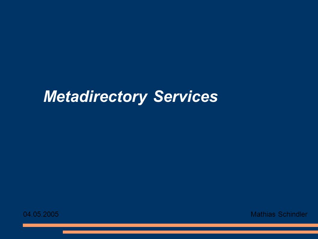 Metadirectory Services Mathias Schindler04.05.2005