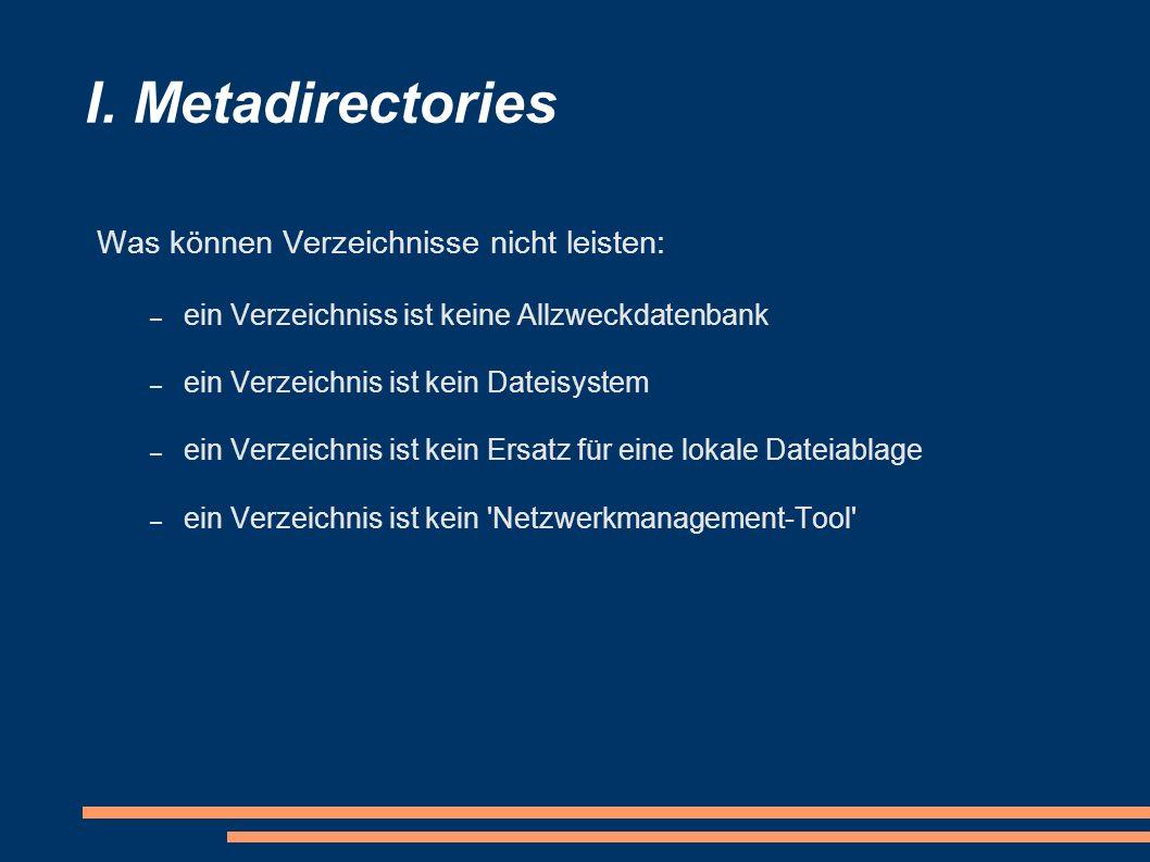 I. Metadirectories Was können Verzeichnisse nicht leisten: – ein Verzeichniss ist keine Allzweckdatenbank – ein Verzeichnis ist kein Dateisystem – ein