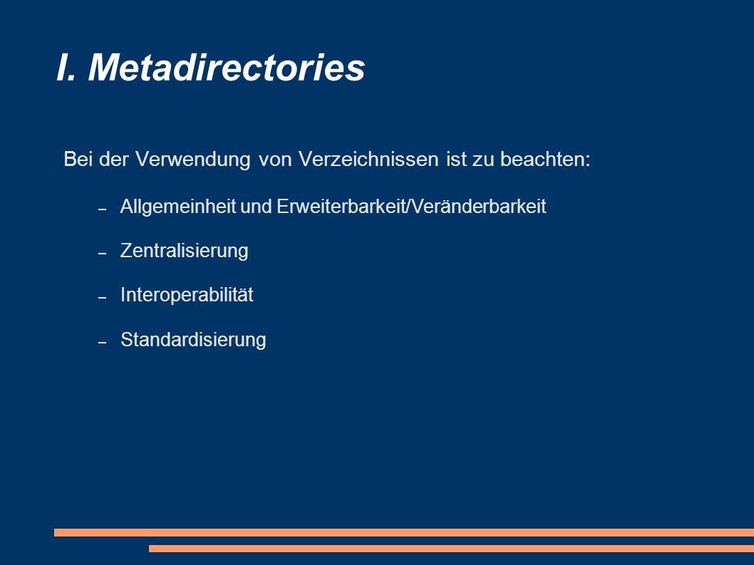 I. Metadirectories Bei der Verwendung von Verzeichnissen ist zu beachten: – Allgemeinheit und Erweiterbarkeit/Veränderbarkeit – Zentralisierung – Inte