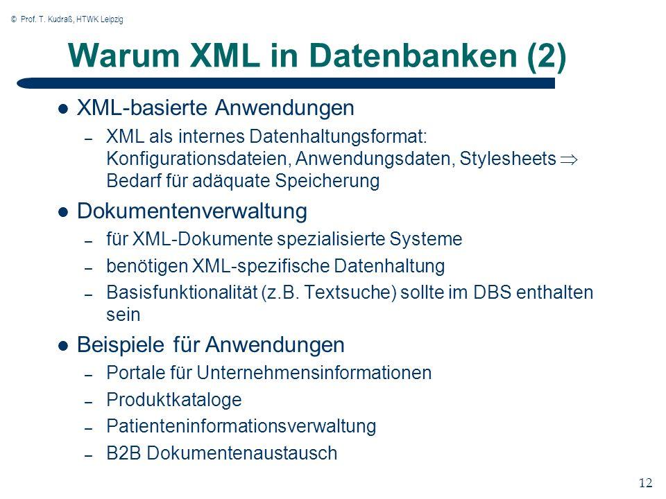 © Prof. T. Kudraß, HTWK Leipzig 12 Warum XML in Datenbanken (2) XML-basierte Anwendungen – XML als internes Datenhaltungsformat: Konfigurationsdateien