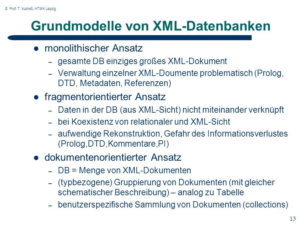 © Prof. T. Kudraß, HTWK Leipzig 13 Grundmodelle von XML-Datenbanken monolithischer Ansatz – gesamte DB einziges großes XML-Dokument – Verwaltung einze