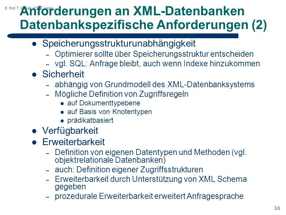 © Prof. T. Kudraß, HTWK Leipzig 16 Anforderungen an XML-Datenbanken Datenbankspezifische Anforderungen (2) Speicherungsstrukturunabhängigkeit – Optimi