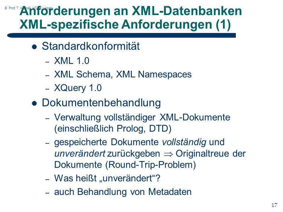 © Prof. T. Kudraß, HTWK Leipzig 17 Anforderungen an XML-Datenbanken XML-spezifische Anforderungen (1) Standardkonformität – XML 1.0 – XML Schema, XML