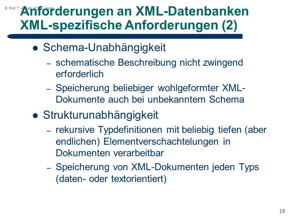 © Prof. T. Kudraß, HTWK Leipzig 18 Anforderungen an XML-Datenbanken XML-spezifische Anforderungen (2) Schema-Unabhängigkeit – schematische Beschreibun