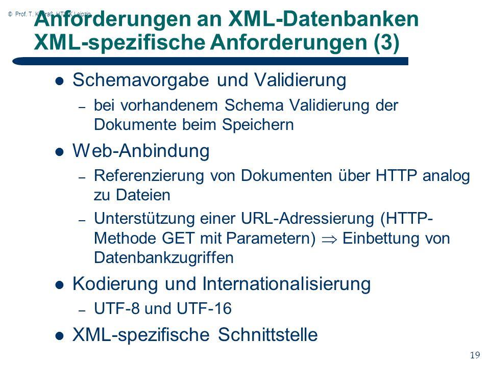 © Prof. T. Kudraß, HTWK Leipzig 19 Anforderungen an XML-Datenbanken XML-spezifische Anforderungen (3) Schemavorgabe und Validierung – bei vorhandenem