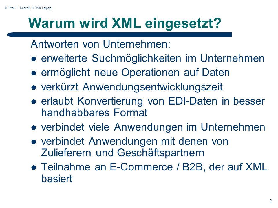 © Prof. T. Kudraß, HTWK Leipzig 2 2 Warum wird XML eingesetzt? Antworten von Unternehmen: erweiterte Suchmöglichkeiten im Unternehmen ermöglicht neue