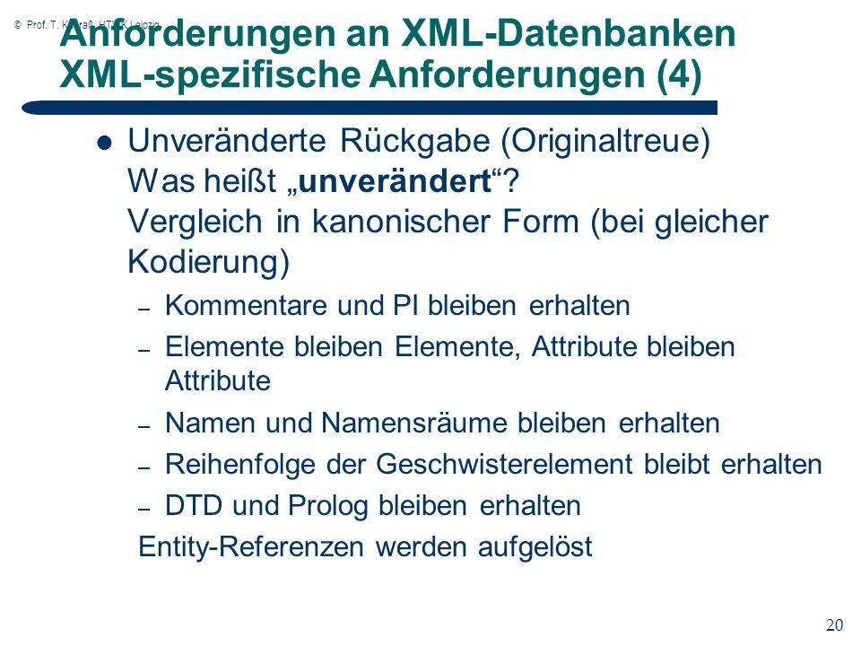 © Prof. T. Kudraß, HTWK Leipzig 20 Anforderungen an XML-Datenbanken XML-spezifische Anforderungen (4) Unveränderte Rückgabe (Originaltreue) Was heißt