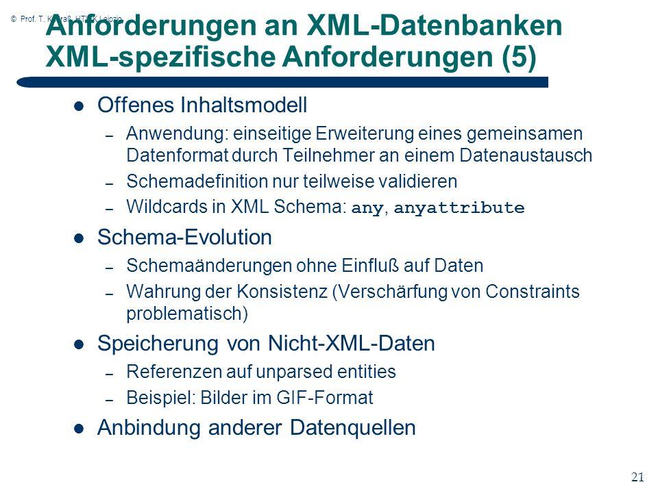 © Prof. T. Kudraß, HTWK Leipzig 21 Anforderungen an XML-Datenbanken XML-spezifische Anforderungen (5) Offenes Inhaltsmodell – Anwendung: einseitige Er