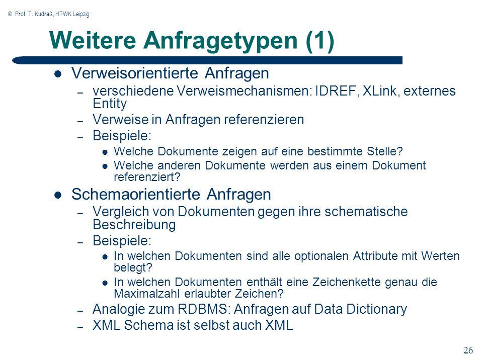 © Prof. T. Kudraß, HTWK Leipzig 26 Weitere Anfragetypen (1) Verweisorientierte Anfragen – verschiedene Verweismechanismen: IDREF, XLink, externes Enti