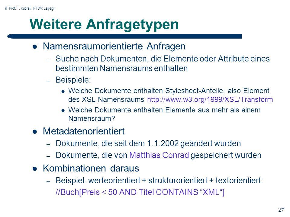 © Prof. T. Kudraß, HTWK Leipzig 27 Weitere Anfragetypen Namensraumorientierte Anfragen – Suche nach Dokumenten, die Elemente oder Attribute eines best