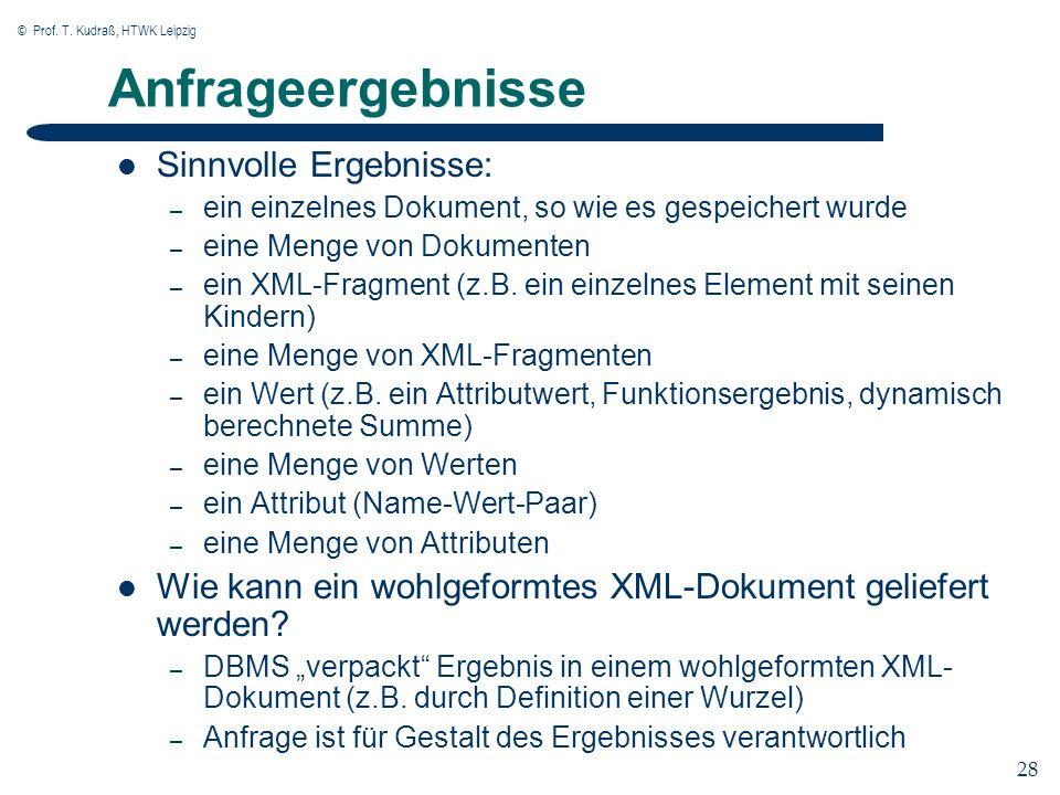 © Prof. T. Kudraß, HTWK Leipzig 28 Anfrageergebnisse Sinnvolle Ergebnisse: – ein einzelnes Dokument, so wie es gespeichert wurde – eine Menge von Doku