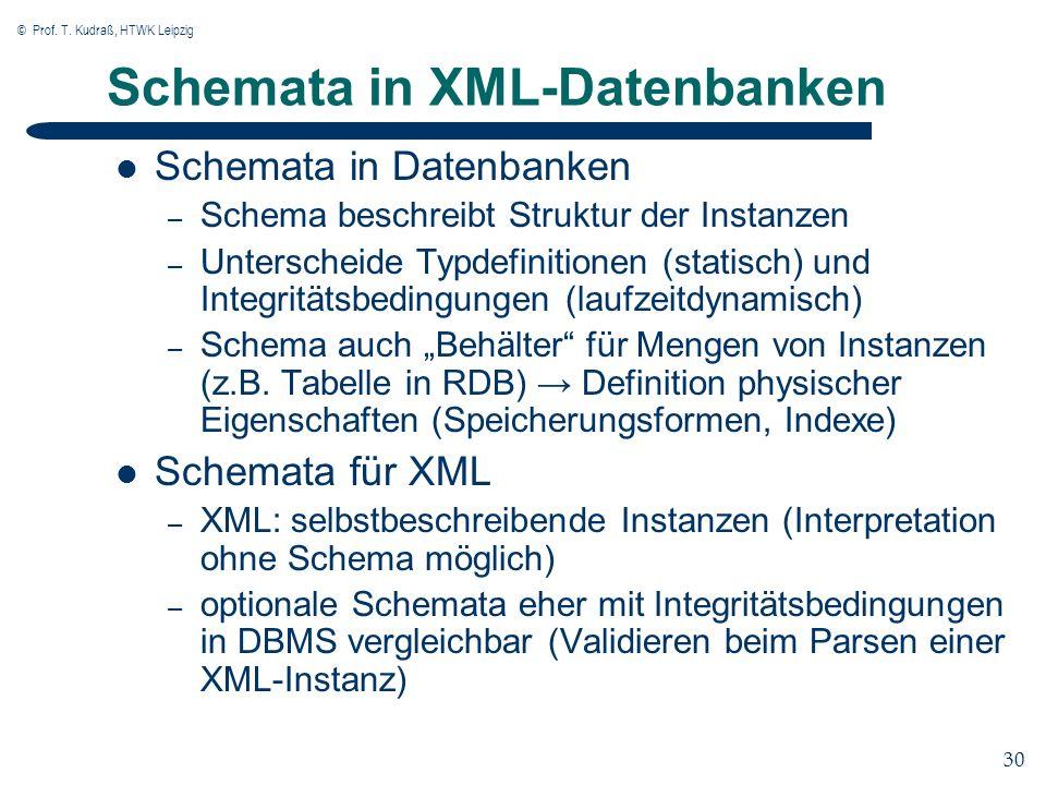© Prof. T. Kudraß, HTWK Leipzig 30 Schemata in XML-Datenbanken Schemata in Datenbanken – Schema beschreibt Struktur der Instanzen – Unterscheide Typde