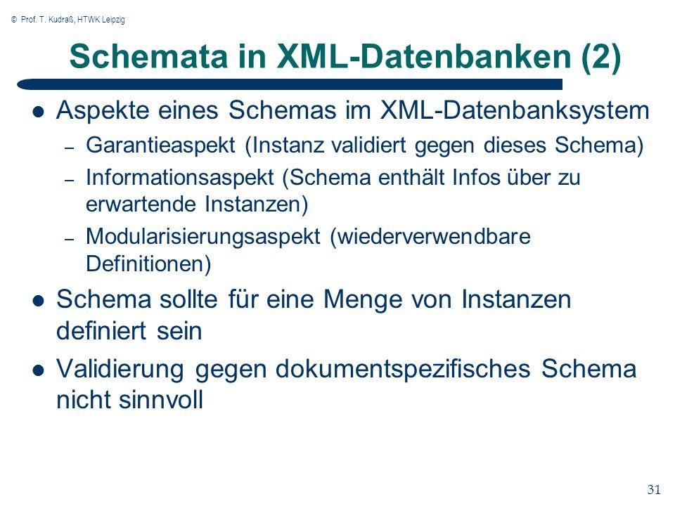 © Prof. T. Kudraß, HTWK Leipzig 31 Schemata in XML-Datenbanken (2) Aspekte eines Schemas im XML-Datenbanksystem – Garantieaspekt (Instanz validiert ge