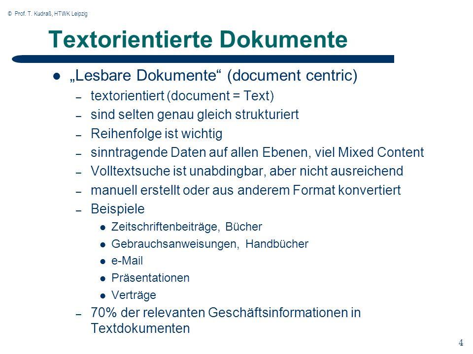 © Prof. T. Kudraß, HTWK Leipzig 4 4 Textorientierte Dokumente Lesbare Dokumente (document centric) – textorientiert (document = Text) – sind selten ge