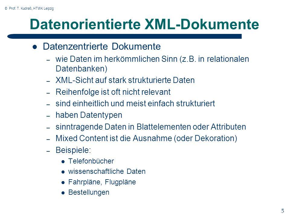 © Prof. T. Kudraß, HTWK Leipzig 5 5 Datenorientierte XML-Dokumente Datenzentrierte Dokumente – wie Daten im herkömmlichen Sinn (z.B. in relationalen D