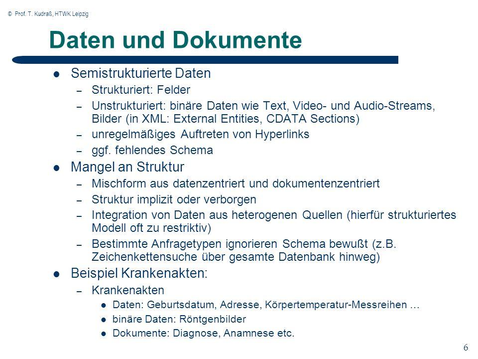 © Prof. T. Kudraß, HTWK Leipzig 6 6 Daten und Dokumente Semistrukturierte Daten – Strukturiert: Felder – Unstrukturiert: binäre Daten wie Text, Video-