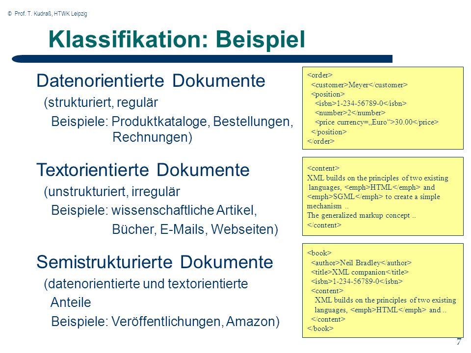 © Prof. T. Kudraß, HTWK Leipzig 7 7 Klassifikation: Beispiel Datenorientierte Dokumente (strukturiert, regulär Beispiele: Produktkataloge, Bestellunge