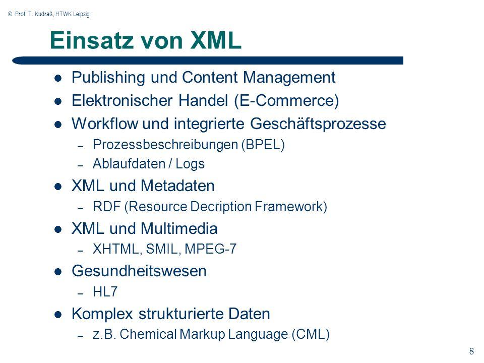 © Prof. T. Kudraß, HTWK Leipzig 8 8 Einsatz von XML Publishing und Content Management Elektronischer Handel (E-Commerce) Workflow und integrierte Gesc
