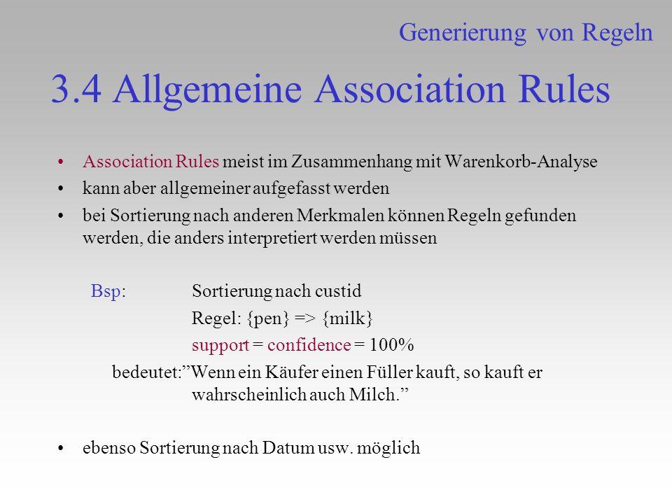 3.4 Allgemeine Association Rules Association Rules meist im Zusammenhang mit Warenkorb-Analyse kann aber allgemeiner aufgefasst werden bei Sortierung