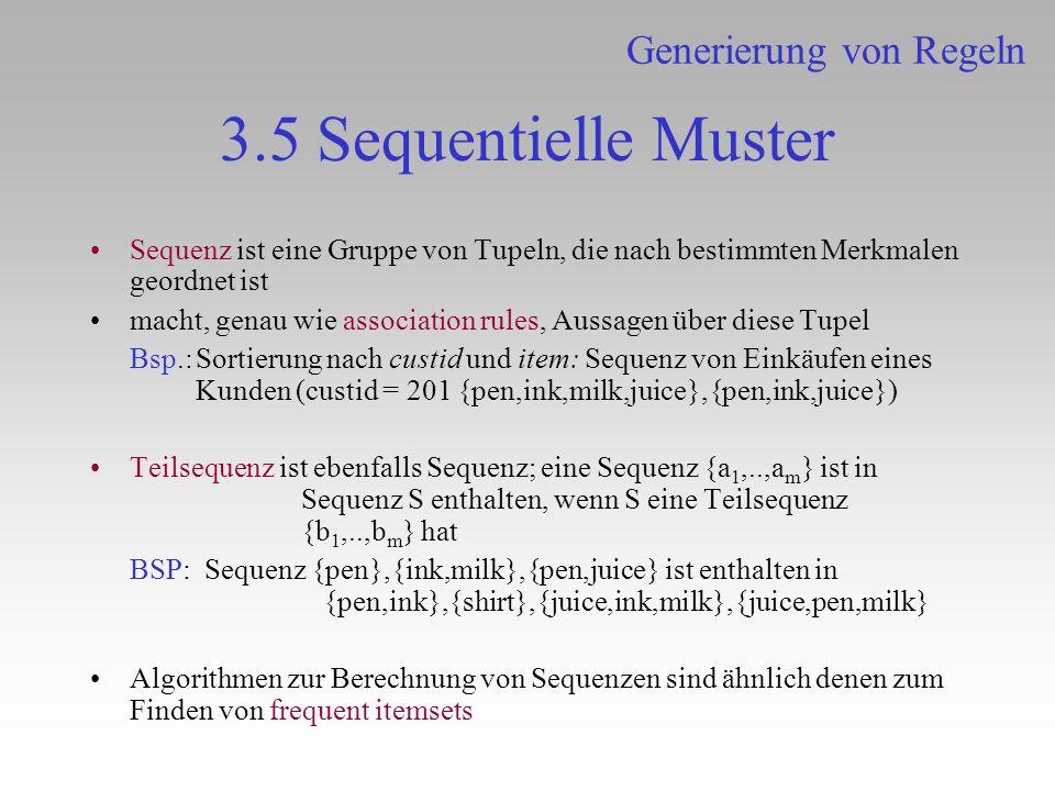 3.5 Sequentielle Muster Sequenz ist eine Gruppe von Tupeln, die nach bestimmten Merkmalen geordnet ist macht, genau wie association rules, Aussagen üb
