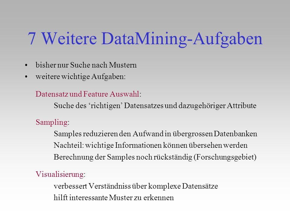 7 Weitere DataMining-Aufgaben bisher nur Suche nach Mustern weitere wichtige Aufgaben: Datensatz und Feature Auswahl: Suche des richtigen Datensatzes