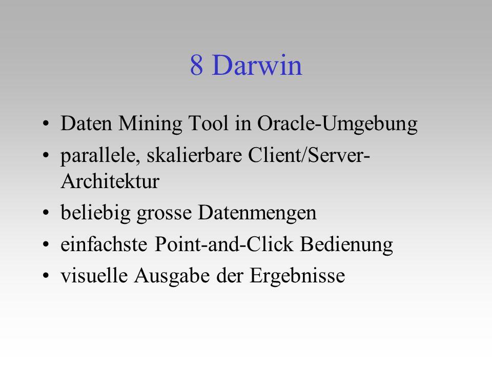 8 Darwin Daten Mining Tool in Oracle-Umgebung parallele, skalierbare Client/Server- Architektur beliebig grosse Datenmengen einfachste Point-and-Click