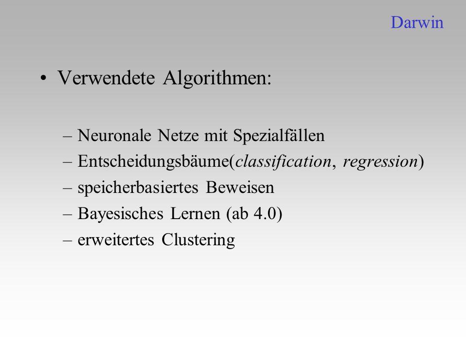 Verwendete Algorithmen: –Neuronale Netze mit Spezialfällen –Entscheidungsbäume(classification, regression) –speicherbasiertes Beweisen –Bayesisches Le