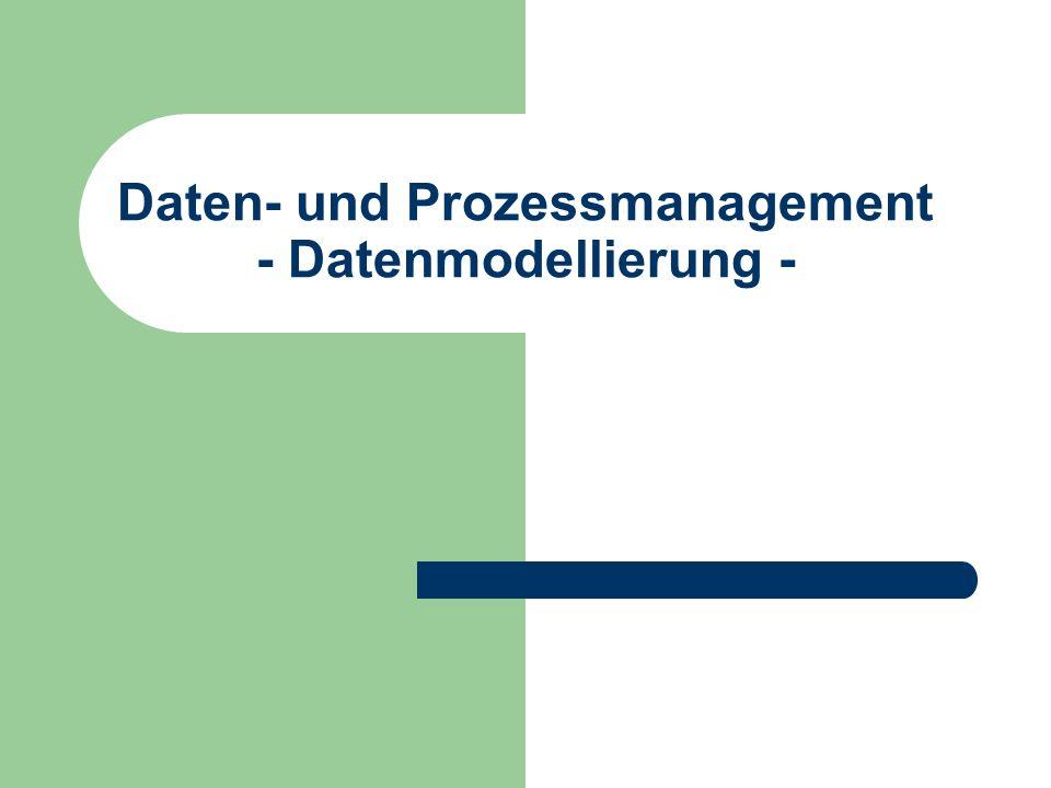 Daten- und Prozessmanagement - Datenmodellierung -