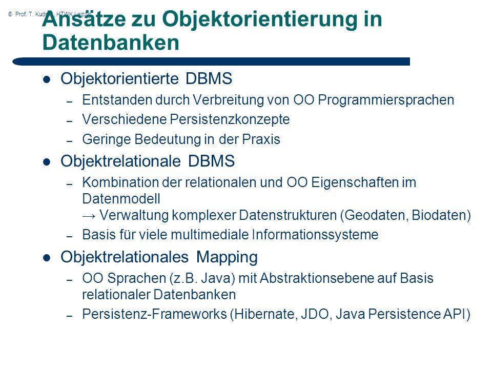 © Prof. T. Kudraß, HTWK Leipzig Ansätze zu Objektorientierung in Datenbanken Objektorientierte DBMS – Entstanden durch Verbreitung von OO Programmiers