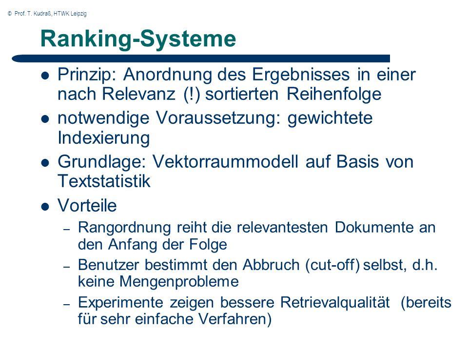 © Prof. T. Kudraß, HTWK Leipzig Ranking-Systeme Prinzip: Anordnung des Ergebnisses in einer nach Relevanz (!) sortierten Reihenfolge notwendige Voraus