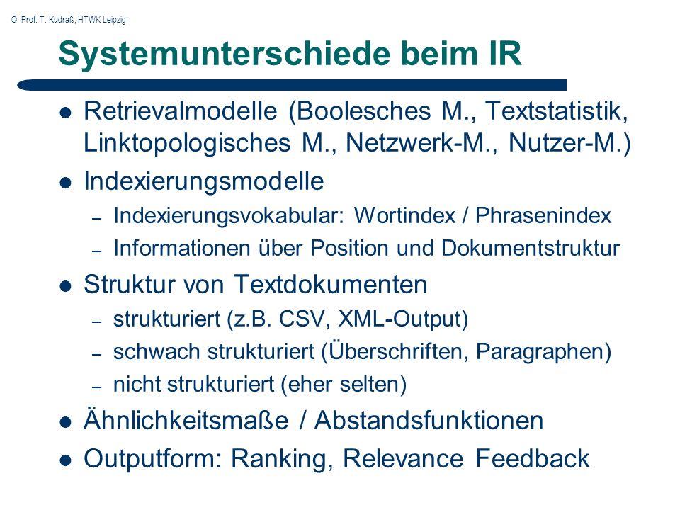 © Prof. T. Kudraß, HTWK Leipzig Systemunterschiede beim IR Retrievalmodelle (Boolesches M., Textstatistik, Linktopologisches M., Netzwerk-M., Nutzer-M