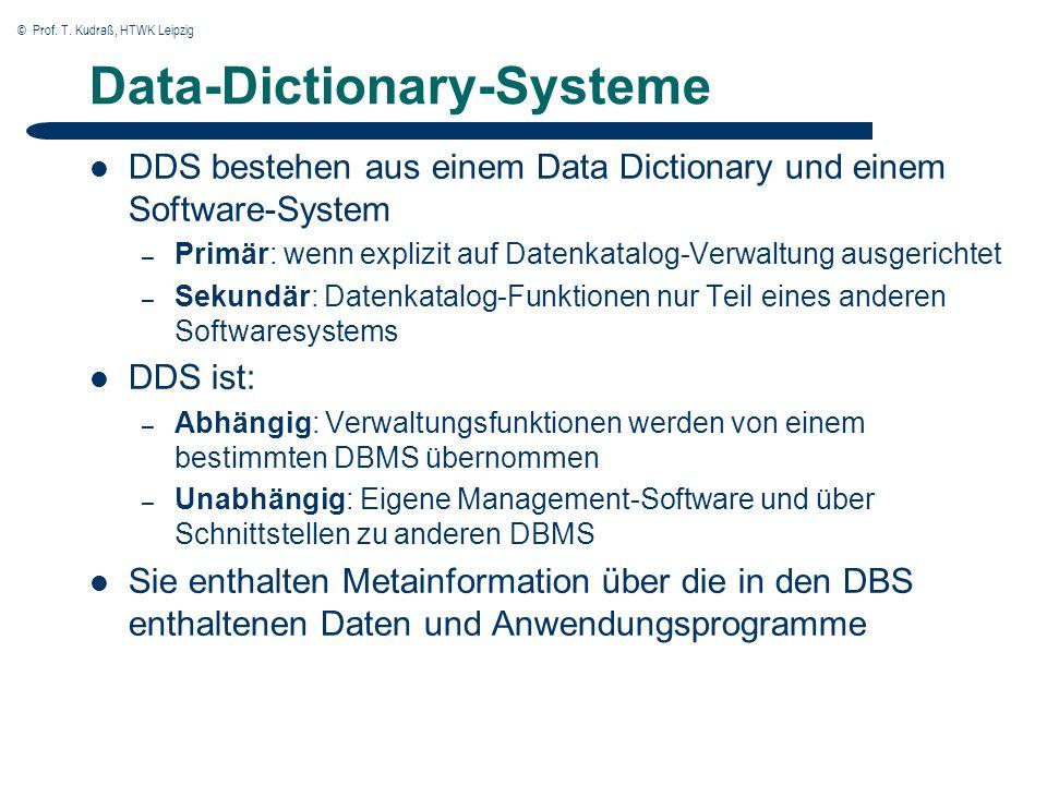 © Prof. T. Kudraß, HTWK Leipzig Data-Dictionary-Systeme DDS bestehen aus einem Data Dictionary und einem Software-System – Primär: wenn explizit auf D