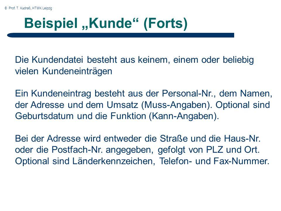 © Prof. T. Kudraß, HTWK Leipzig Beispiel Kunde (Forts) Die Kundendatei besteht aus keinem, einem oder beliebig vielen Kundeneinträgen Ein Kundeneintra