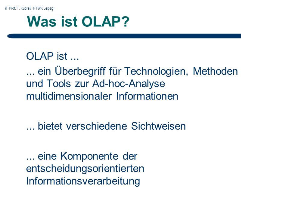 © Prof. T. Kudraß, HTWK Leipzig Was ist OLAP. OLAP ist......