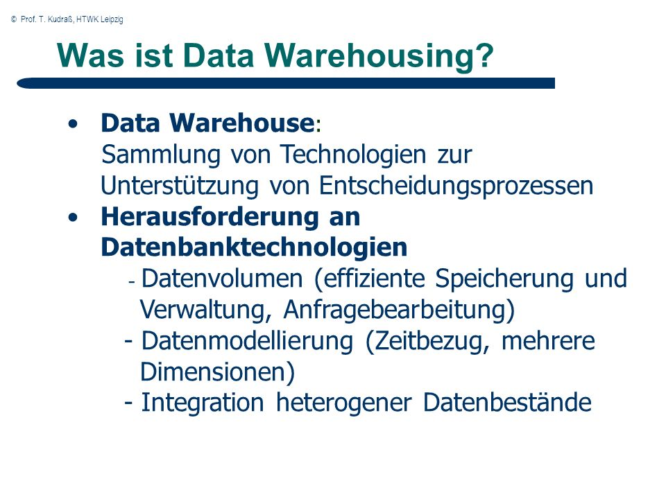 © Prof.T. Kudraß, HTWK Leipzig Was ist Data Warehousing.