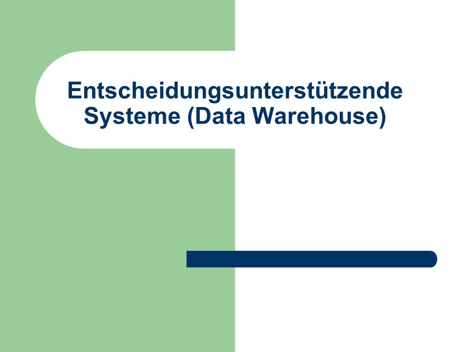 Entscheidungsunterstützende Systeme (Data Warehouse)