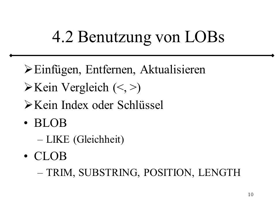 11 4.2 Benutzung von LOBs (fort.) Puffer für LOBs im Anwendungsprogramm Zeiger auf LOBs (LOB-Locator) – 4 Byte Stückweise Verarbeitung der LOBs Zeiger überlebt Transaktionsende (Std)